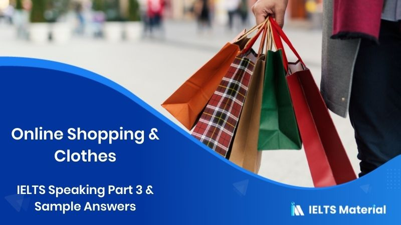 Ielts Speaking Part 3 Topic Online Shopping Clothes Sample Answers