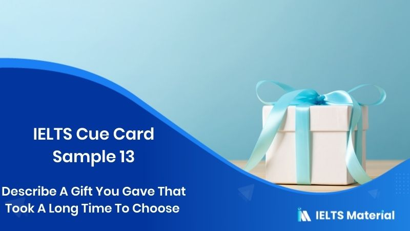Describe A Gift You Gave That Took A Long Time To Choose - IELTS Cue Card Sample 13