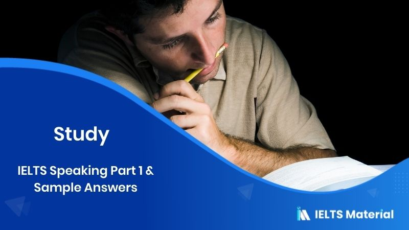 Study - 2017 IELTS Speaking Part 1 & Sample Answers