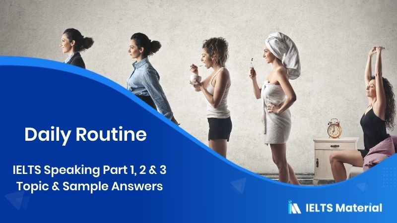 Daily Routine – IELTS Speaking Part 1, 2 & 3 Topic Sample Answers