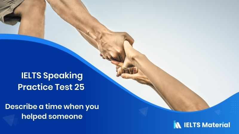 IELTS Speaking Practice Test 25 - Topic : Describe a time when you helped someone