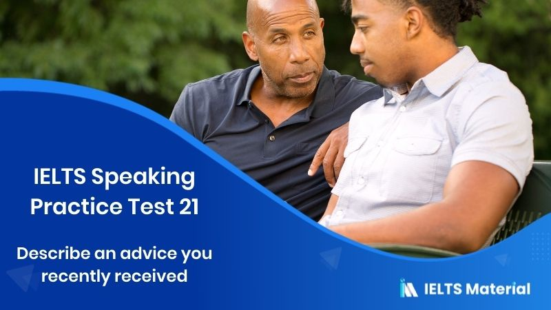 Describe an advice you recently received - IELTS Speaking Practice Test 21