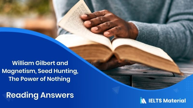William Gilbert and Magnetism, Seed Hunting, The Power of Nothing – IELTS Reading Answers