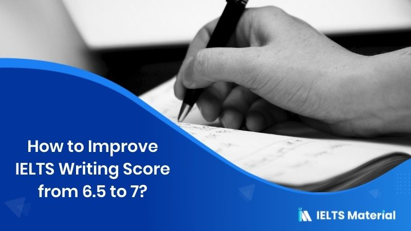 How to Improve IELTS Writing Score from 6.5 to 7?