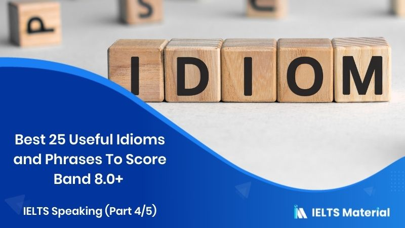 Best 25 Useful Idioms and Phrases To Score Band 8.0+ For IELTS Speaking (Part 4/5)