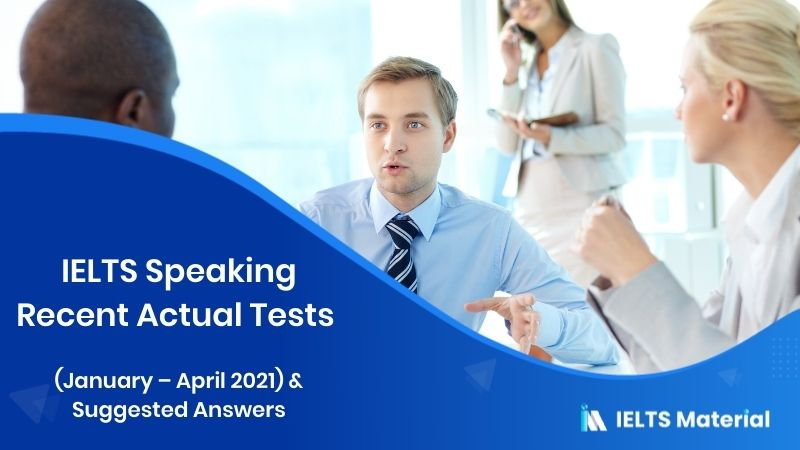 IELTS Speaking Recent Actual Tests (January - April 2021) & Suggested Answers