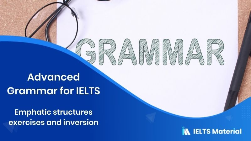 Emphatic structures exercises and inversion - Advanced Grammar for IELTS