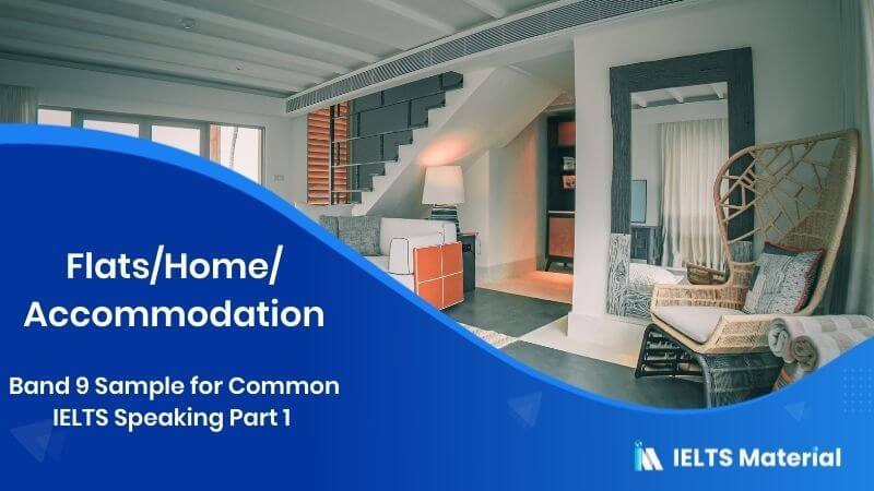 Band 9 Sample for Common IELTS Speaking Part 1 Topic : Flats/Home/Accommodation