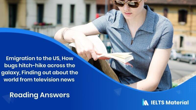 Emigration to the US, How bugs hitch-hike across the galaxy, Finding out about the world from television news - Reading Answers