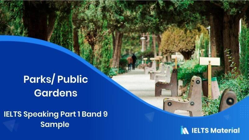 Parks/Public Gardens: IELTS Speaking Part 1 Sample Answer