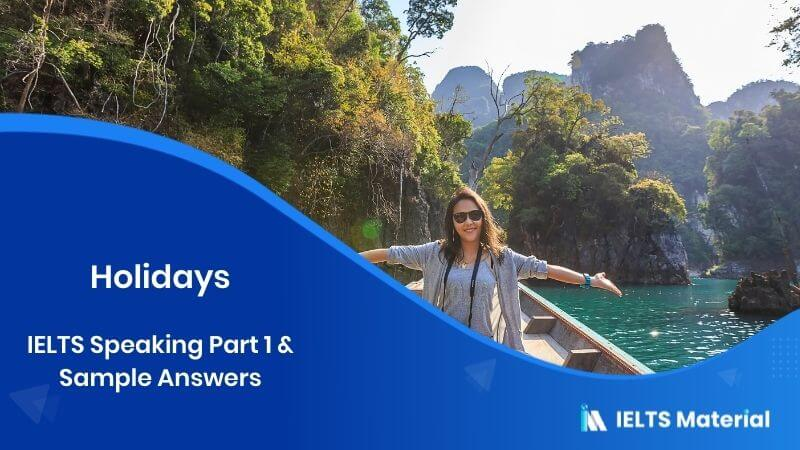 Holidays - IELTS Speaking Part 1 & Sample Answers
