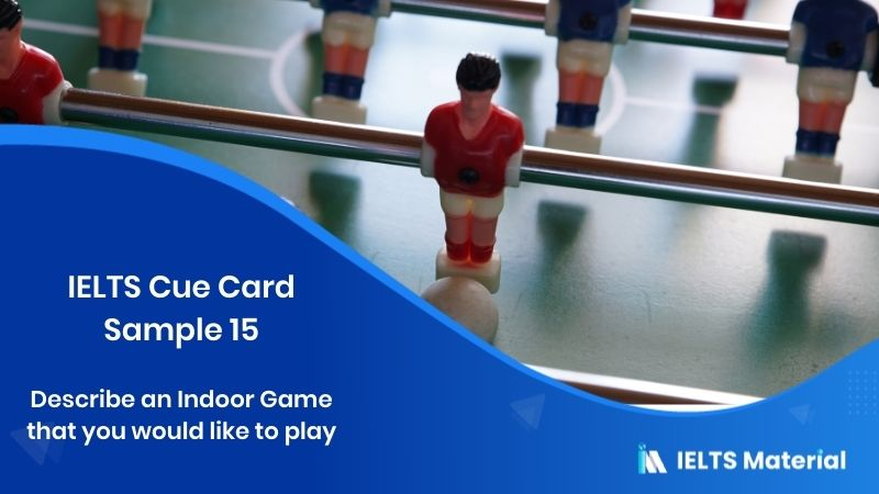 Describe an Indoor Game that you would like to play - IELTS Cue Card Sample 15