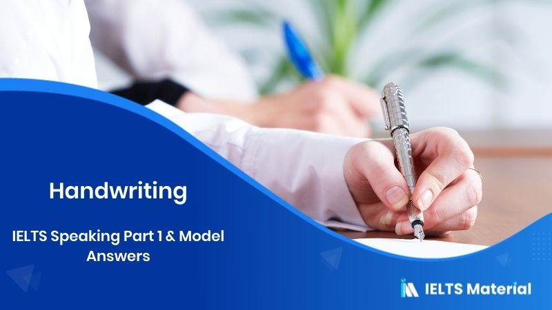 IELTS Speaking Part 1 Topic : Handwriting & Model Answers