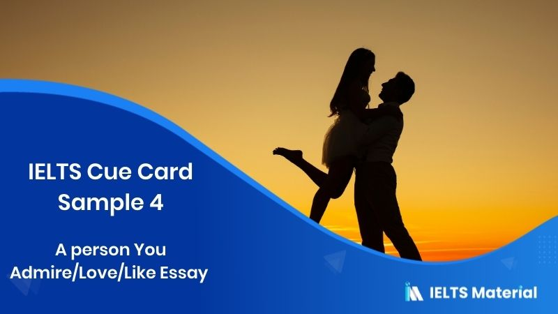 A person You Admire/Love/Like Essay - IELTS Cue Card Sample 4