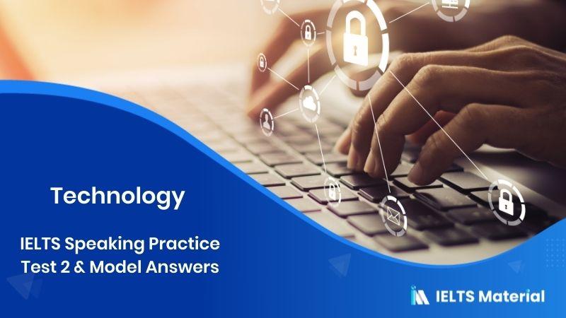 Technology - IELTS Speaking Practice Test 2 in 2019 & Model Answers