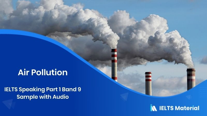 IELTS Speaking Part 1 Band 9 Sample with Audio - Topic : Air Pollution