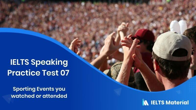 IELTS Speaking Practice Test 07 - Topic : Sporting Events you watched or attended