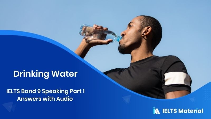 IELTS Band 9 Speaking Part 1 Answers with Audio - Topic: Drinking Water