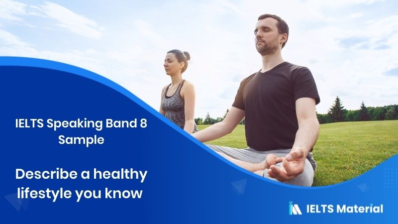 Describe a healthy lifestyle you know - IELTS Speaking Band 8 Sample