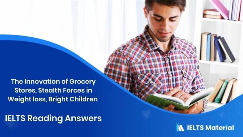 The Innovation of Grocery Stores, Stealth Forces inWeight loss, Bright Children - IELTS Reading Answers 2017