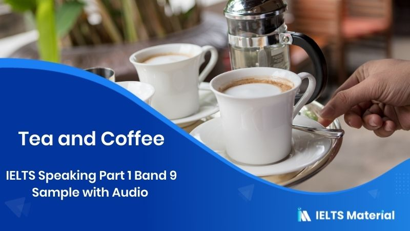 IELTS Speaking Part 1 Band 9 Sample with Audio - Topic: Tea and coffee