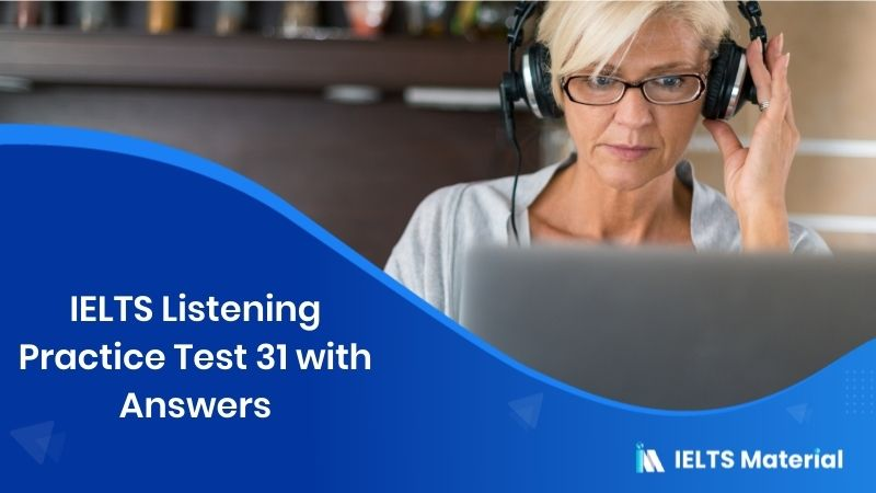 IELTS Listening Practice Test 31 with Answers