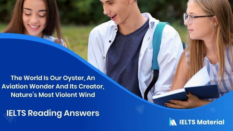 The World Is Our Oyster, An Aviation Wonder And Its Creator, Nature's Most Violent Wind - IELTS Reading Answers