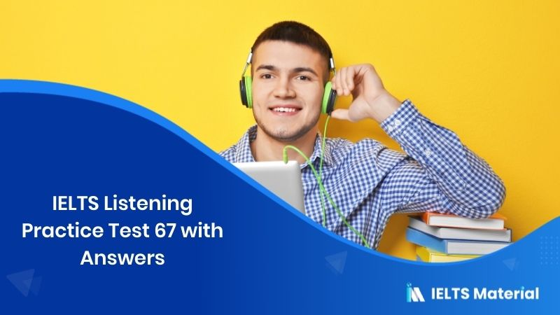 IELTS Listening Practice Test 67 - with Answers