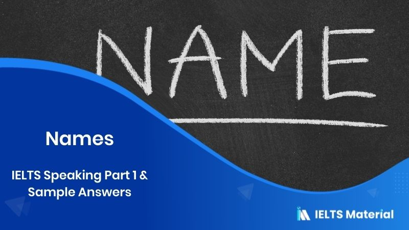 IELTS Speaking Part 1 Topic: Names & Sample Answers
