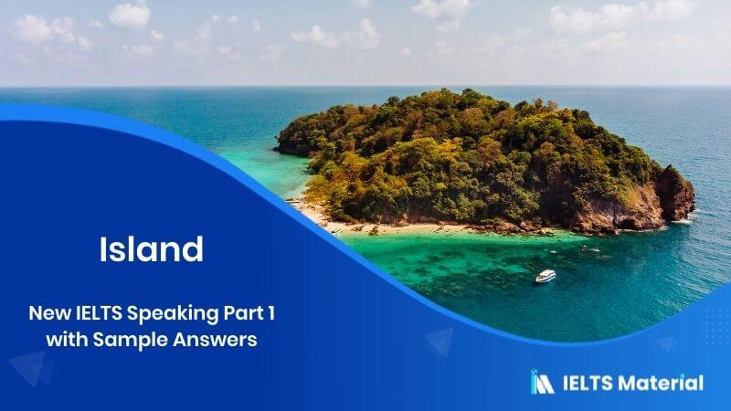 New IELTS Speaking Part 1 Topic : Island with Sample Answers