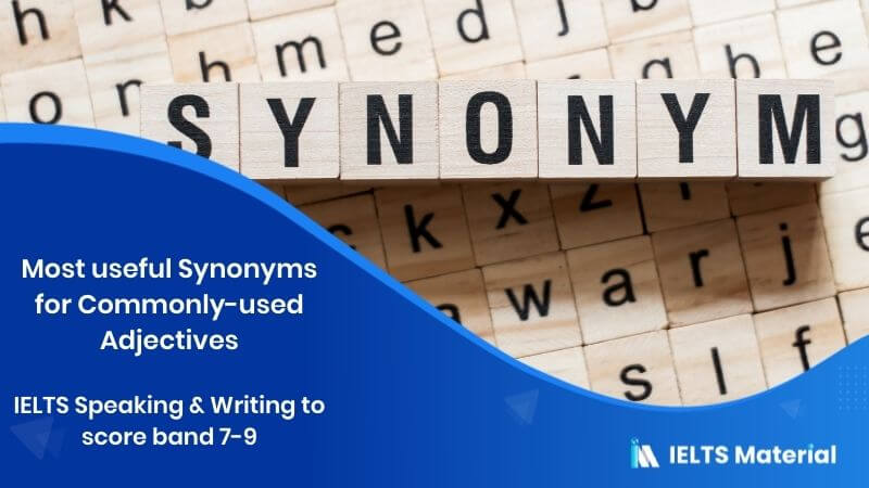 Most useful Synonyms for Commonly-used Adjectives in IELTS Speaking & Writing to score band 7-9