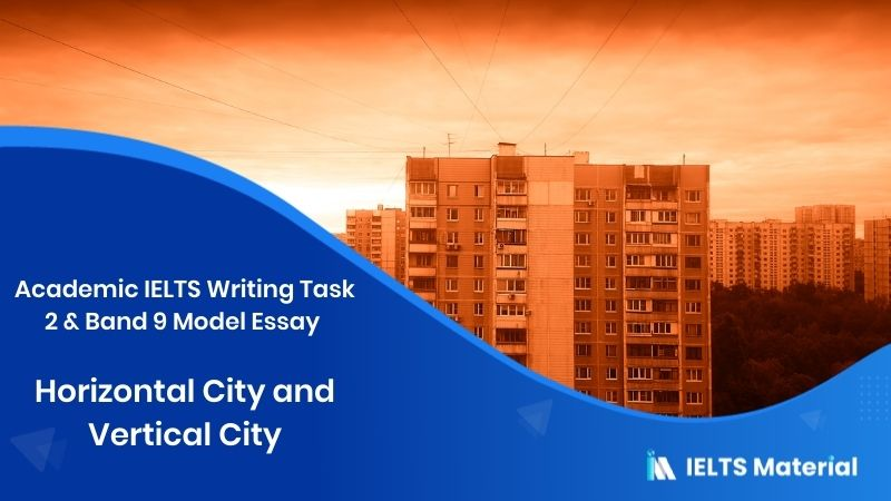 Academic IELTS Writing Task 2 (in December, 2014) & Band 9 Model Essay - Topic: Horizontal City and Vertical City