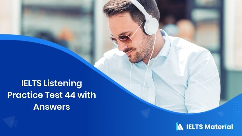 IELTS Listening Practice 44 with Answers