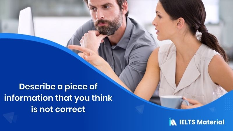 Describe a piece of information that you think is not correct