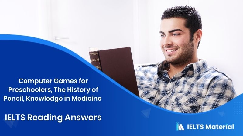 Computer Games for Preschoolers, The History of pencil, Knowledge in Medicine - IELTS Reading Answers in 2016
