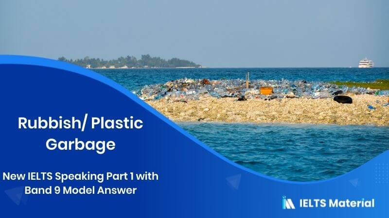New IELTS Speaking Part 1 with Band 9 Model Answer - Topic : Rubbish/ Plastic Garbage