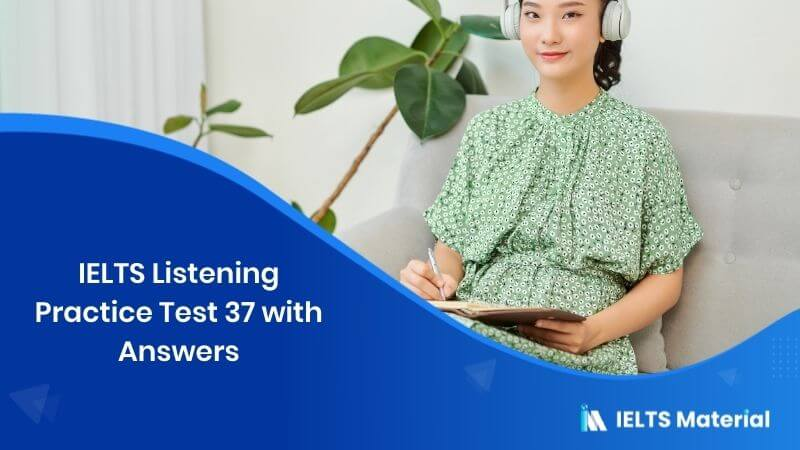 IELTS Listening Practice Test 37 - with Answers