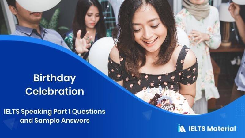 IELTS SPEAKING PART 1: Questions and Sample Answers - topic : Birthday Celebration