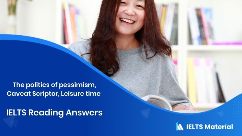 The politics of pessimism, Caveat Scriptor, Leisure time - IELTS Reading Answers