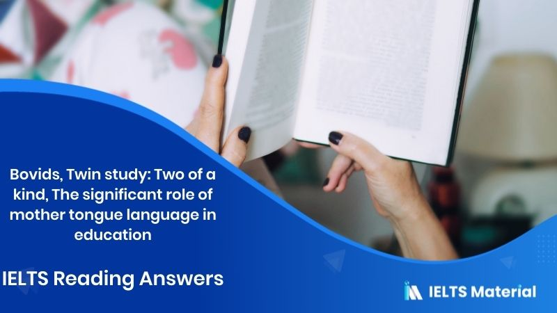 Bovids, Twin study: Two of a kind, The significant role of mother tongue language in education - IELTS Reading Answers