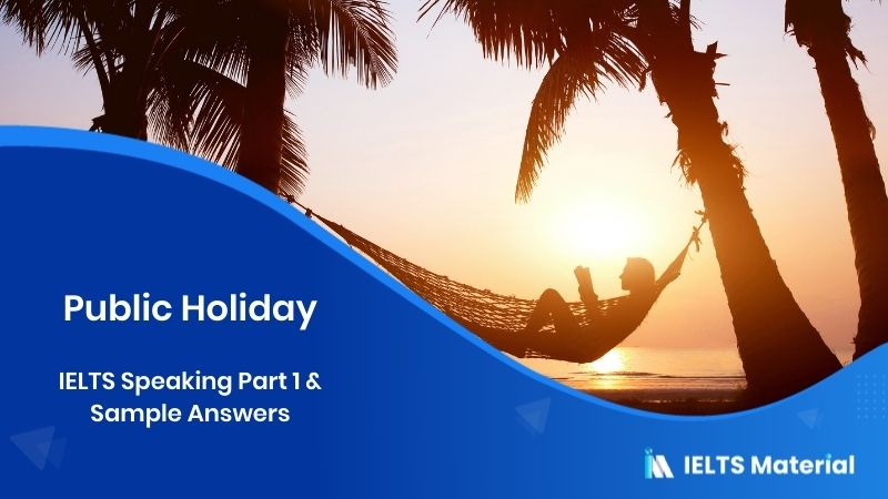 IELTS Speaking Part 1 in 2017 – Topic : Public Holiday & Sample Answers