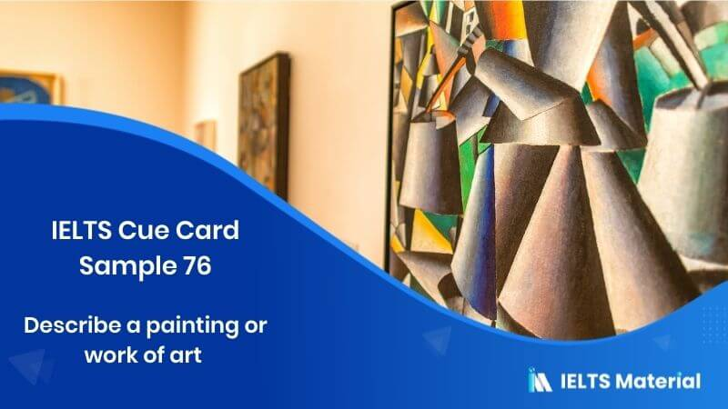 Describe a painting or work of art - IELTS Cue Card Sample 76