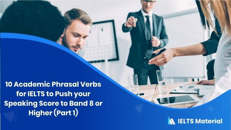 10 Academic Phrasal Verbs for IELTS to Push your Speaking Score to Band 8 or Higher (Part 1)