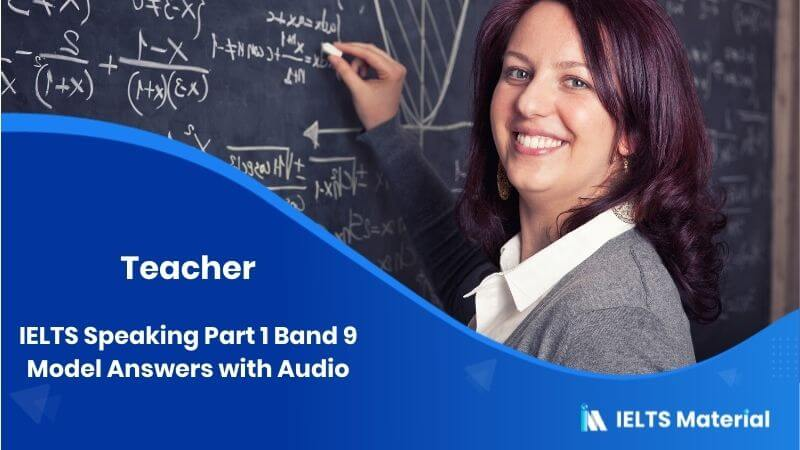 IELTS Speaking Part 1 Band 9 Model Answers with Audio - Topic : Teacher