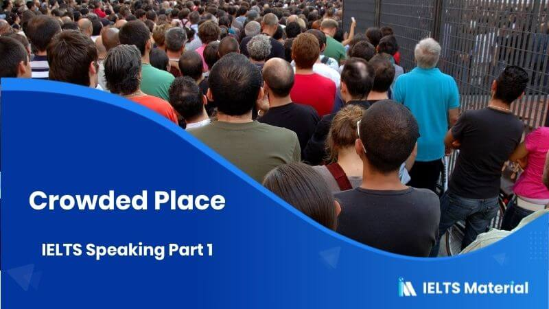 IELTS Speaking Part 1 Topic: Crowded Place