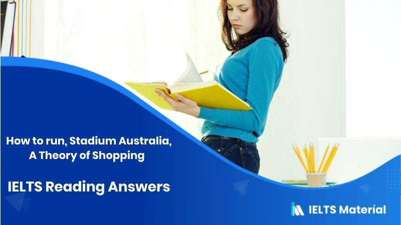 How to run, Stadium Australia, A Theory of Shopping - IELTS Reading Answers