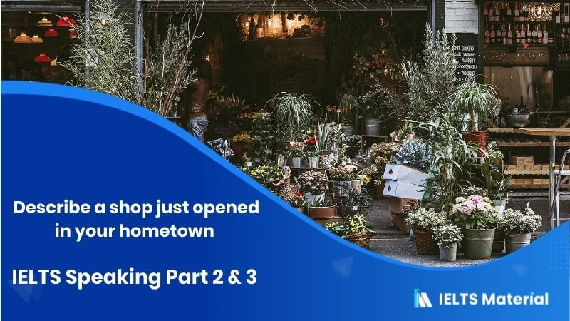 Describe a shop just opened in your hometown - IELTS Speaking Part 2 & 3 Topic: Shopping