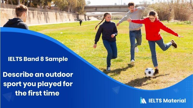 Describe an outdoor sport you played for the first time - IELTS Band 8 Sample