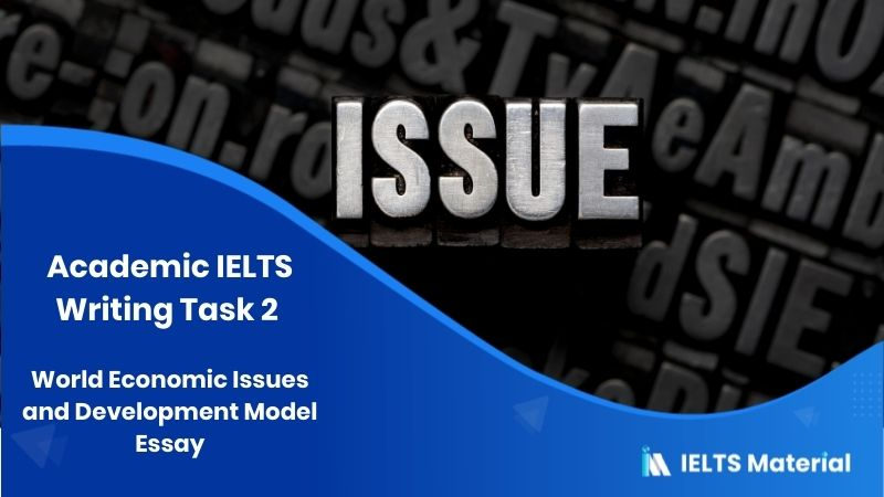Academic IELTS Writing Task 2 Topic: World Economic Issues and Development model Essay
