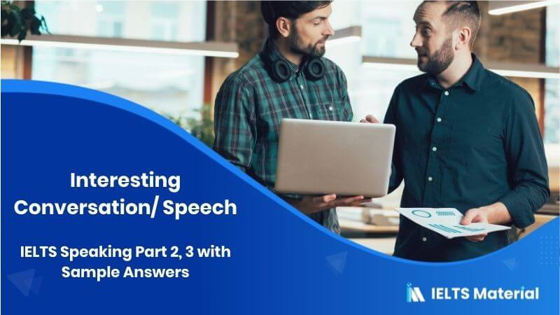IELTS Speaking Part 2, 3 - Topic: Interesting Conversation/ Speech with Sample Answers